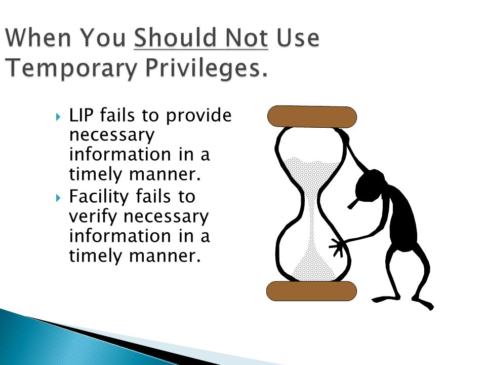  LIP fails to provide necessary information in a timely manner.  Facility fails to verify necessary information in a timely manner.