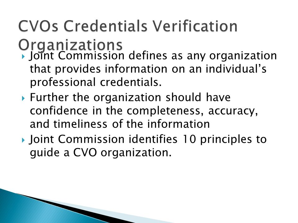  Joint Commission defines as any organization that provides information on an individual's professional credentials.  Further the organization shoul
