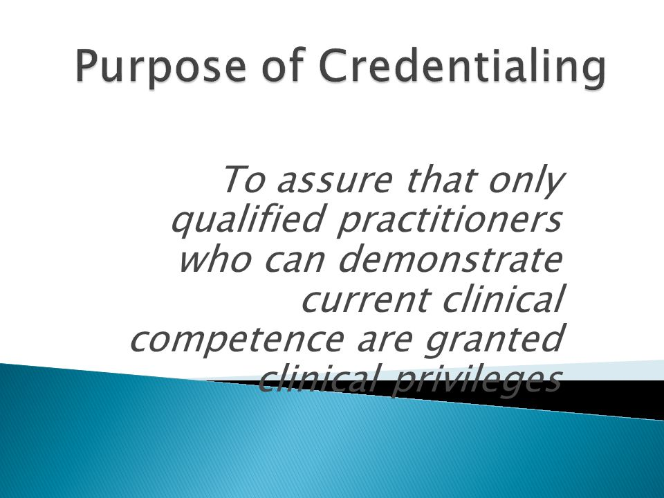 To assure that only qualified practitioners who can demonstrate current clinical competence are granted clinical privileges