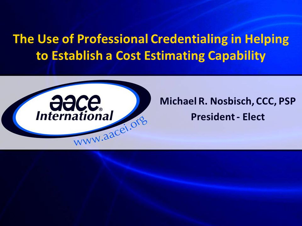 Outline Introduction – Speaker – AACE International Professional Credentials/Certification – Definition and attributes – Certification vs.