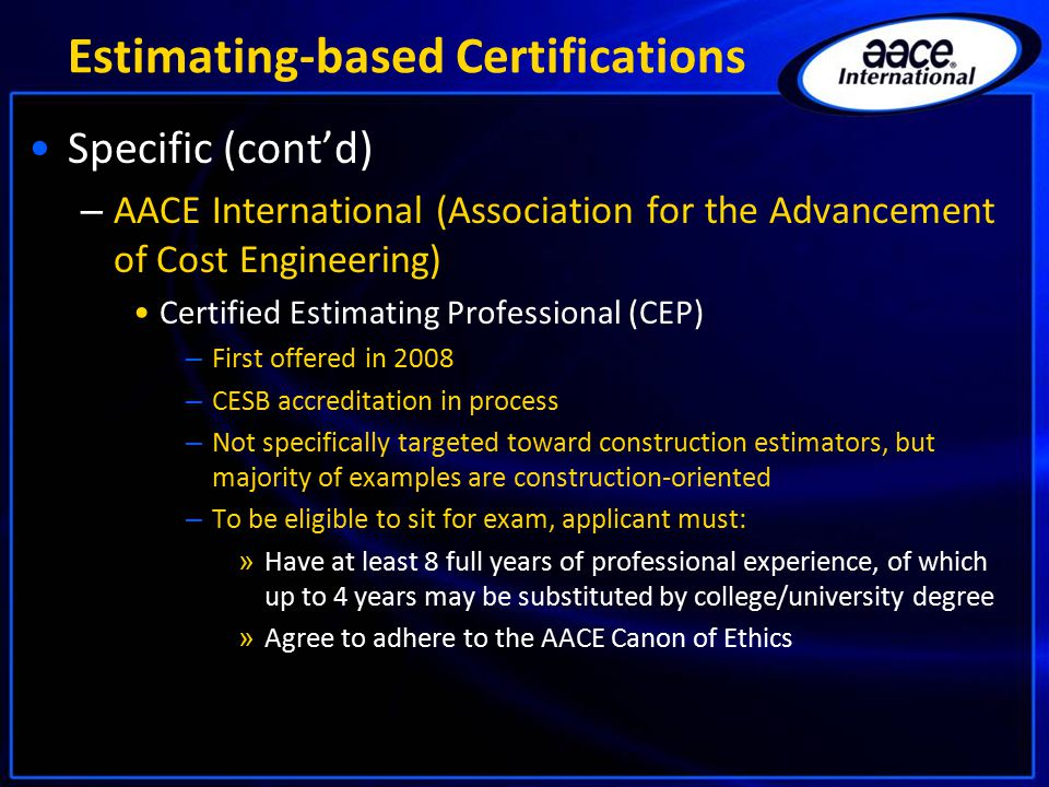 Estimating-based Certifications Specific (cont'd) – AACE International (Association for the Advancement of Cost Engineering) Certified Estimating Prof