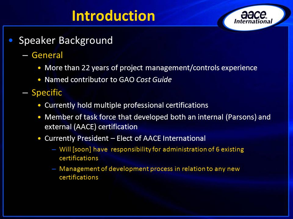 Introduction AACE International (Association for the Advancement of Cost Engineering) – Founded in 1956, currently largest global organization dedicated to furthering concepts of total cost management and cost engineering – 8 regions – 91 sections – 7,708 members According to 2010 Membership Survey, 22% of respondents were Estimators by primary job function