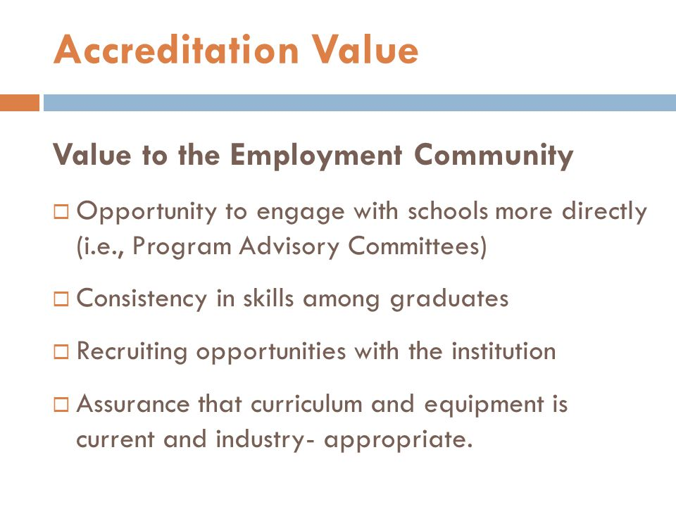 Value to the Employment Community  Opportunity to engage with schools more directly (i.e., Program Advisory Committees)  Consistency in skills among