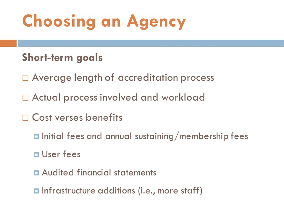 Short-term goals  Average length of accreditation process  Actual process involved and workload  Cost verses benefits  Initial fees and annual sus