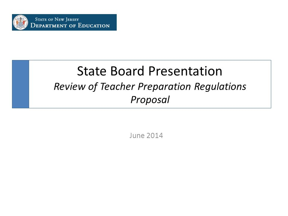 State Board Presentation Review of Teacher Preparation Regulations Proposal June 2014
