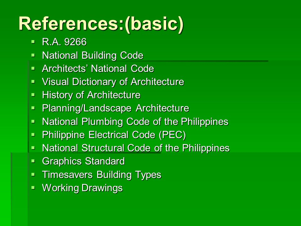 References:(basic)  R.A. 9266  National Building Code  Architects' National Code  Visual Dictionary of Architecture  History of Architecture  Pl