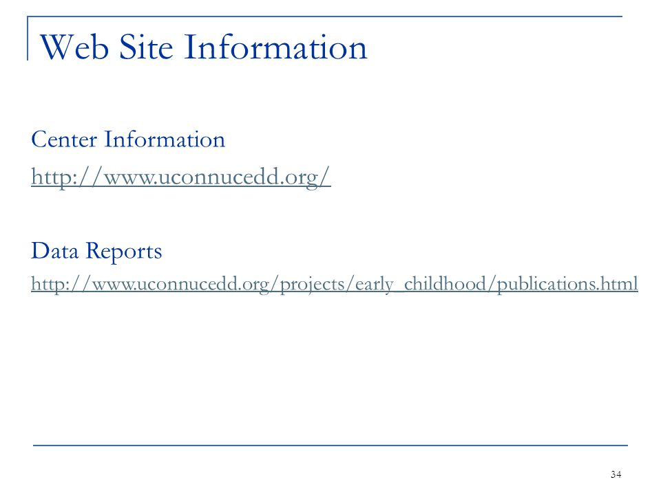 34 Web Site Information Center Information http://www.uconnucedd.org/ Data Reports http://www.uconnucedd.org/projects/early_childhood/publications.html