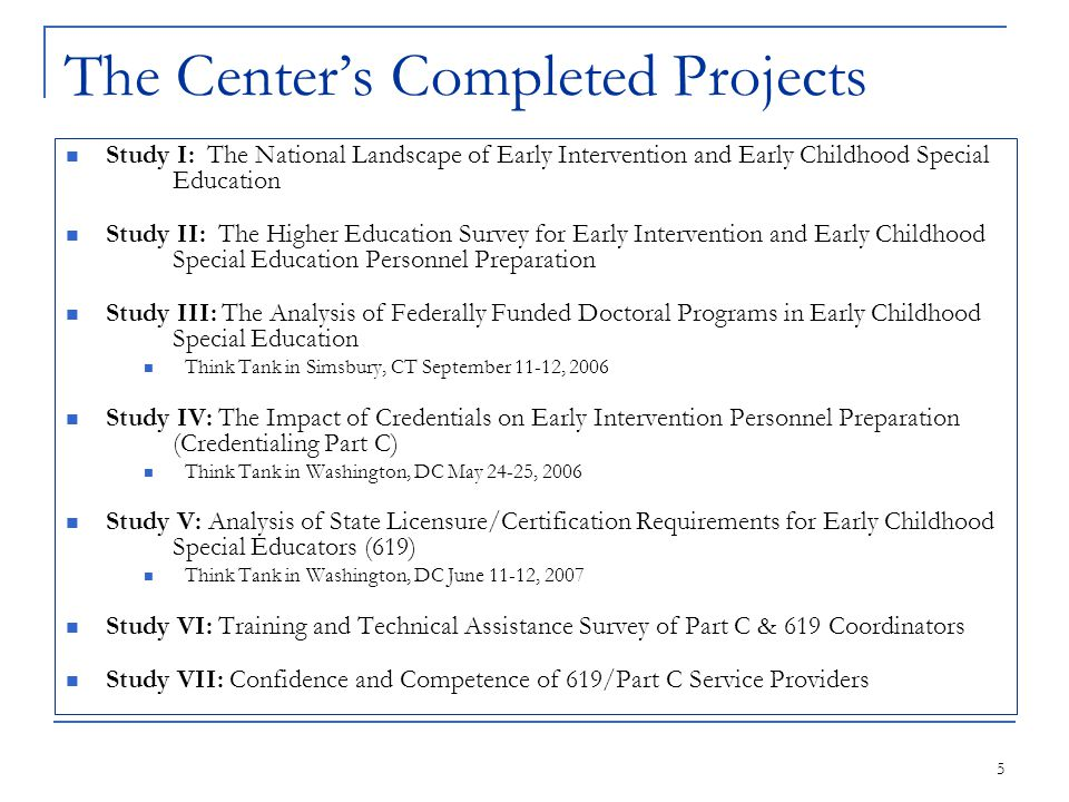 5 The Center's Completed Projects Study I: The National Landscape of Early Intervention and Early Childhood Special Education Study II: The Higher Edu