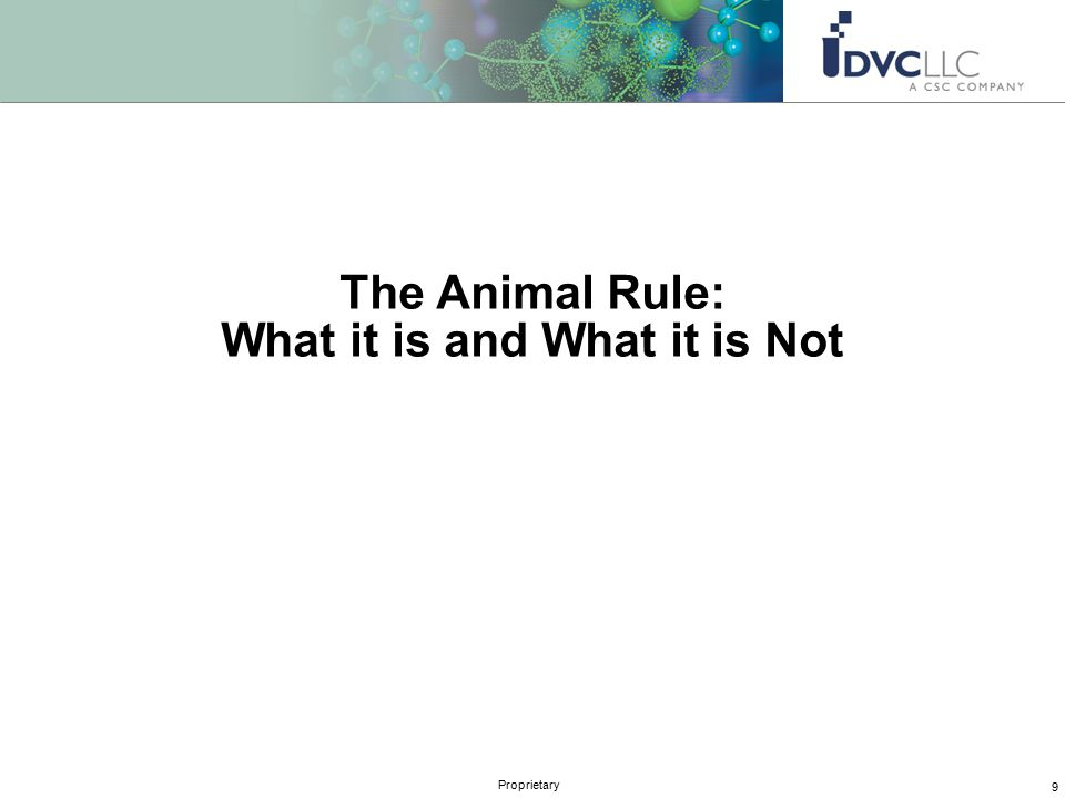 9 Proprietary The Animal Rule: What it is and What it is Not