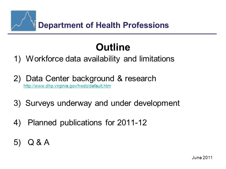 Department of Health Professions June 2011 Health Professional Workforce Data Individual states (not the federal government) license health professionals due to: –Amendment X of the U.S.