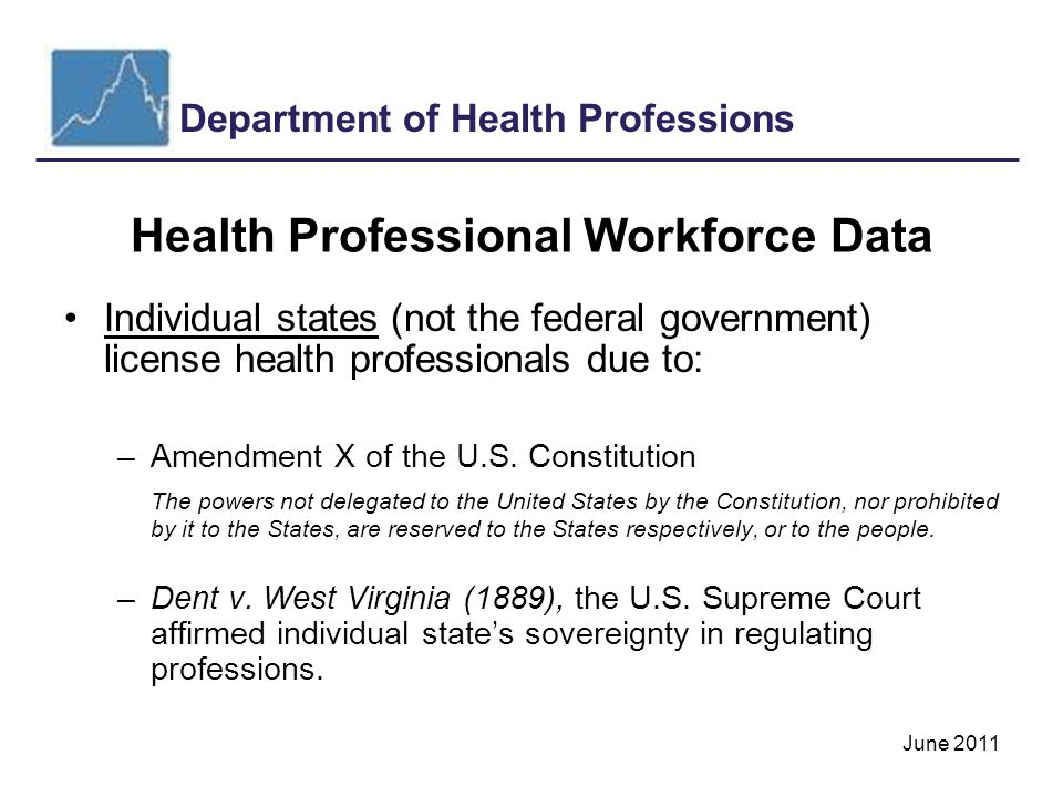 Department of Health Professions June 2011 Health Workforce Data Improvements The Patient Protection and Affordable Care Act also created a new 15 member National Health Care Workforce Commission We should begin to expect uniform standards for data collection and reporting for all the states in the near future.