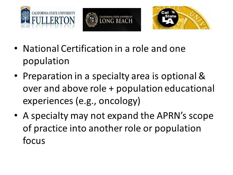 National Certification in a role and one population Preparation in a specialty area is optional & over and above role + population educational experie