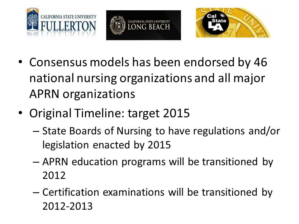 Consensus models has been endorsed by 46 national nursing organizations and all major APRN organizations Original Timeline: target 2015 – State Boards