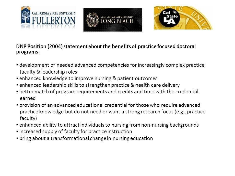 DNP Position (2004) statement about the benefits of practice focused doctoral programs: development of needed advanced competencies for increasingly c