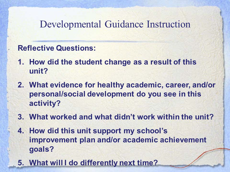 Developmental Guidance Instruction  Action Plan: (include guidance standards and indicators that the beginning school counselor expects students to master)  Artifact: (showing data collected to evaluate degree of mastery)  Summary of Data: (showing degree of student mastery of guidance standard(s) and indicators related to the unit)  Optional--Related student achievement  Optional--Peer or mentor feedback from lesson observation