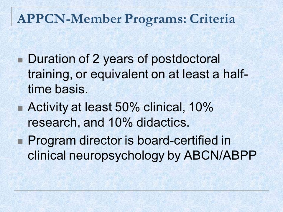 APPCN-Member Programs: Criteria Duration of 2 years of postdoctoral training, or equivalent on at least a half- time basis.