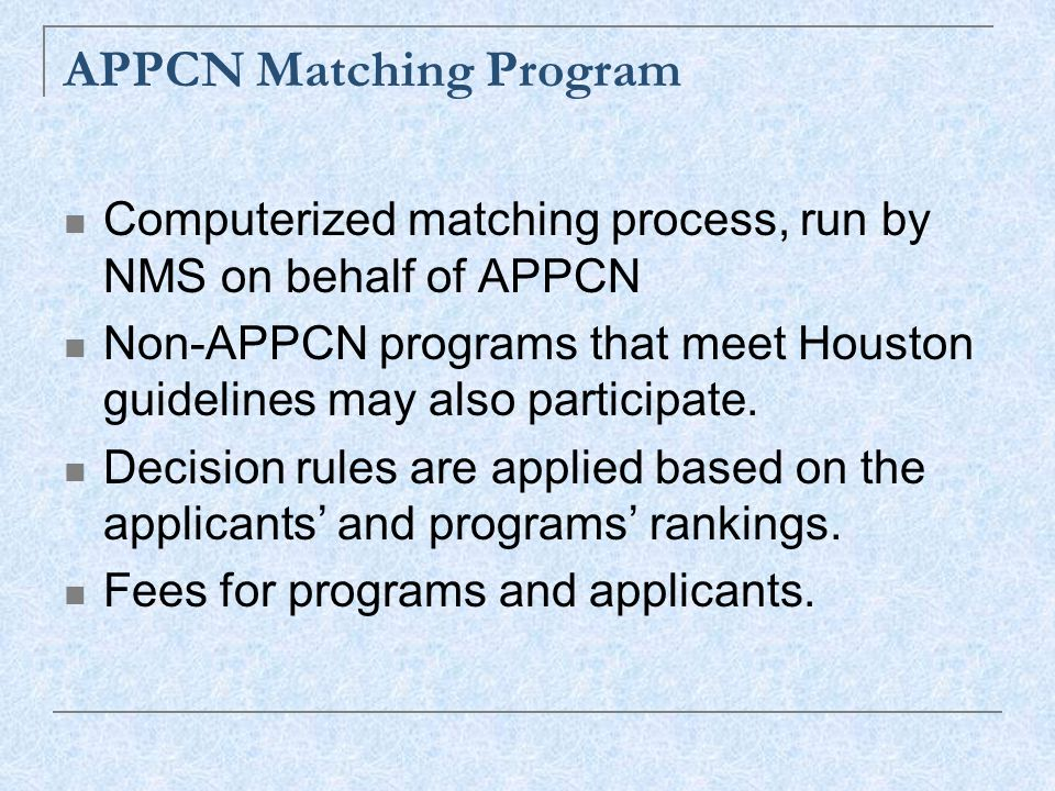 APPCN Matching Program Computerized matching process, run by NMS on behalf of APPCN Non-APPCN programs that meet Houston guidelines may also participate.