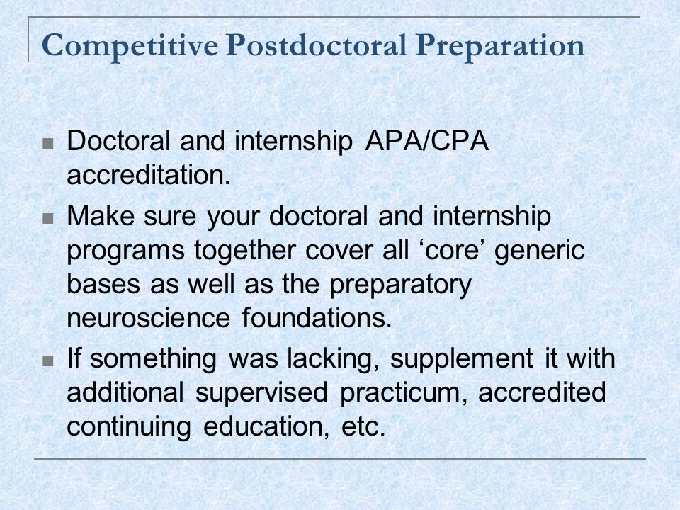 Competitive Postdoctoral Preparation Doctoral and internship APA/CPA accreditation.