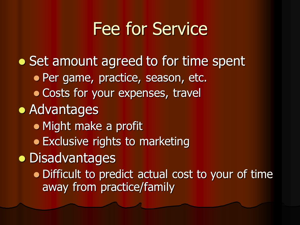 Non-monetary Compensation Forms of compensation are unlimited: Forms of compensation are unlimited: Team apparel, parking passes, free tickets, VIP status, free travel to away games Team apparel, parking passes, free tickets, VIP status, free travel to away games Rights to market Team Physician status Rights to market Team Physician status Advantages Advantages Some compensation, but w/o the complications of a monetary contract Some compensation, but w/o the complications of a monetary contract Disadvantages Disadvantages Benefits usually not equal in value to time Benefits usually not equal in value to time Examples Examples High schools, colleges, some pro's High schools, colleges, some pro's
