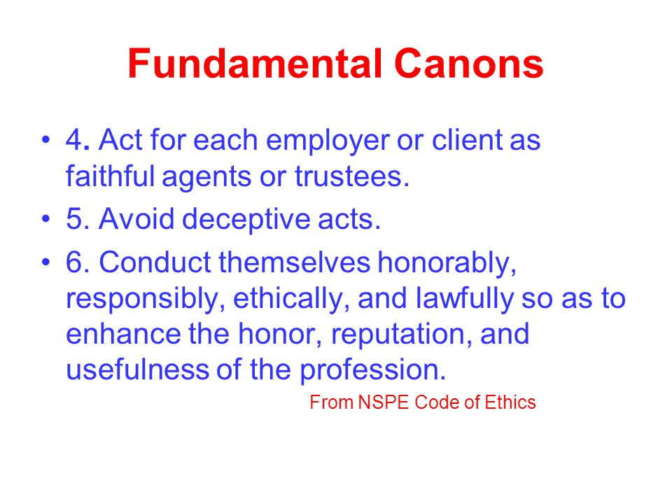 Fundamental Canons 4.Act for each employer or client as faithful agents or trustees.