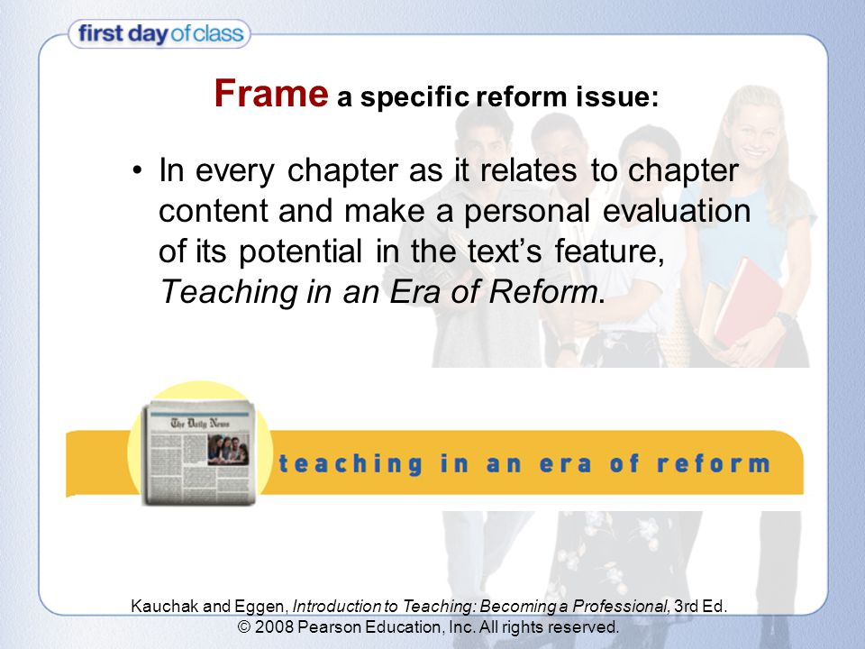 Kauchak and Eggen, Introduction to Teaching: Becoming a Professional, 3rd Ed. © 2008 Pearson Education, Inc. All rights reserved. In every chapter as