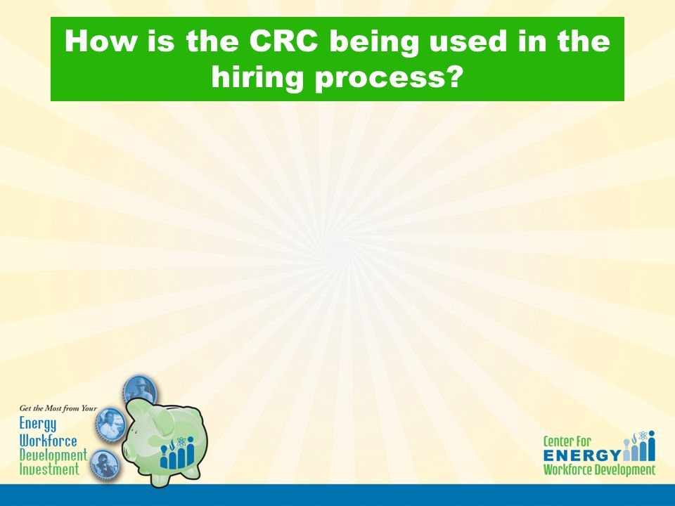 How is the CRC being used in the hiring process?