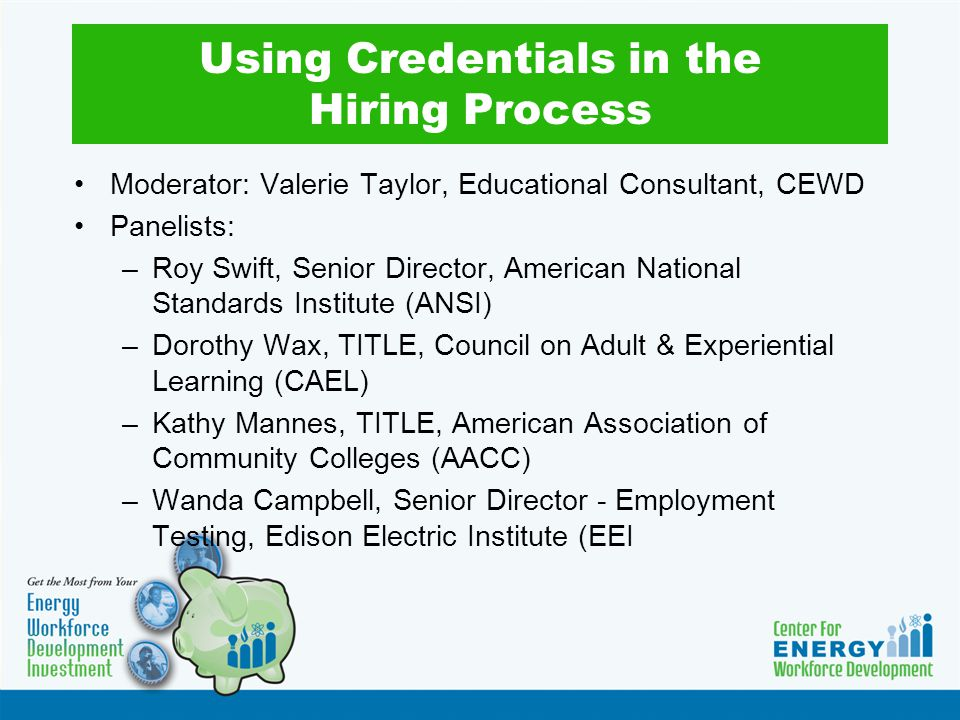 Using Credentials in the Hiring Process Moderator: Valerie Taylor, Educational Consultant, CEWD Panelists: –Roy Swift, Senior Director, American Natio
