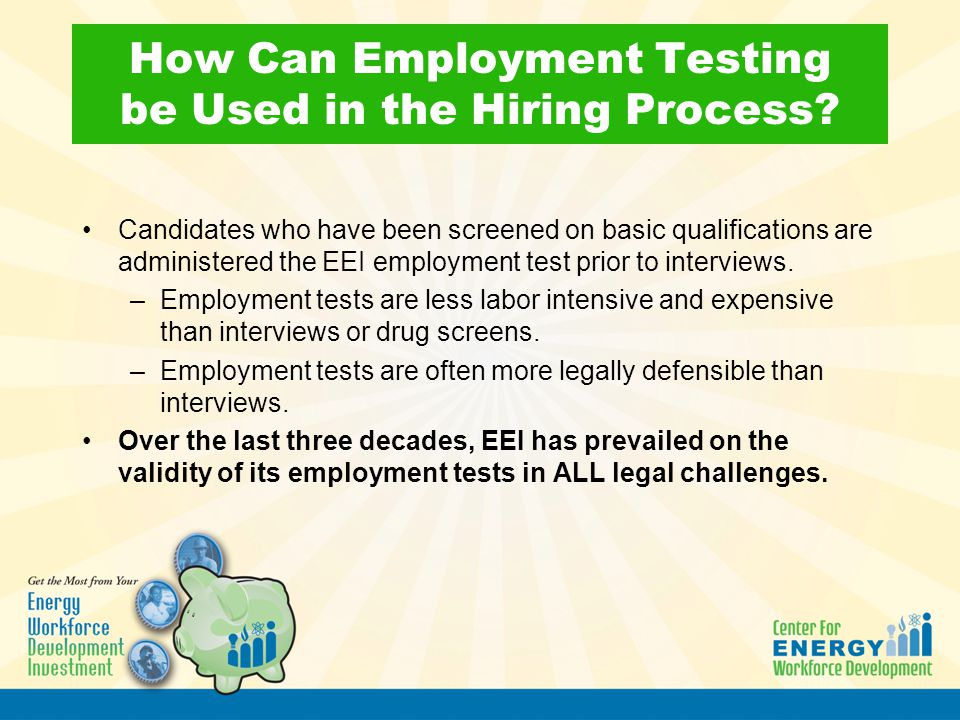 How Can Employment Testing be Used in the Hiring Process? Candidates who have been screened on basic qualifications are administered the EEI employmen