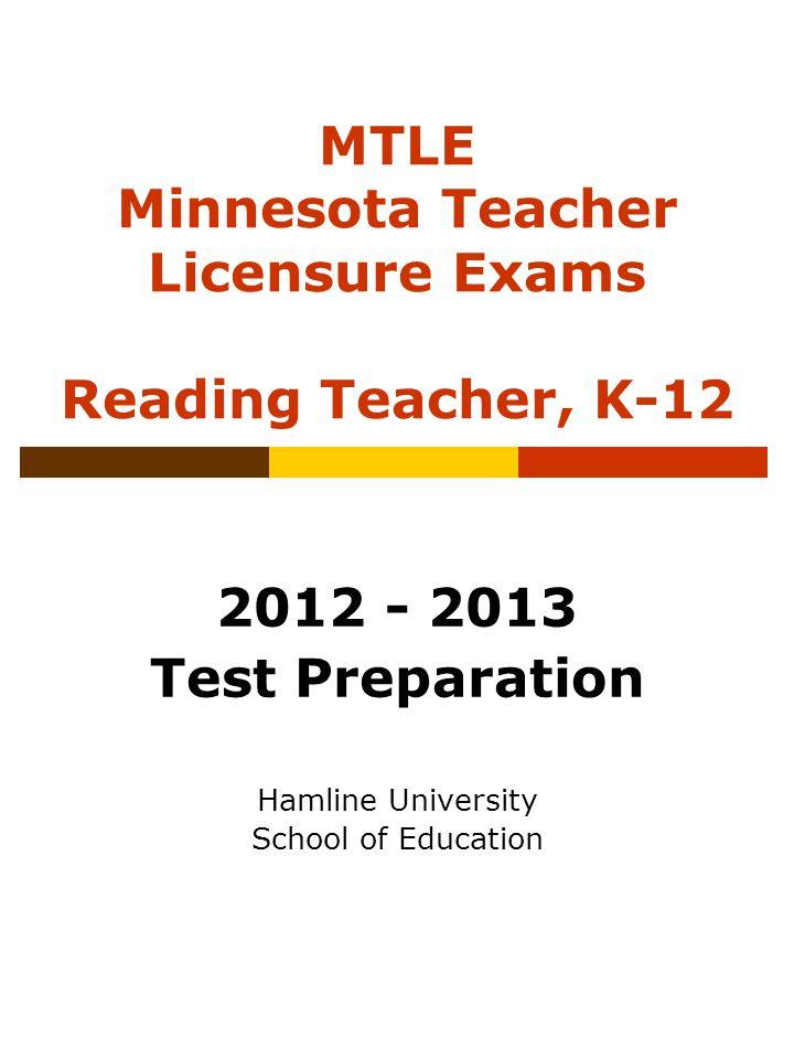 MTLE Minnesota Teacher Licensure Exams Reading Teacher, K-12 2012 - 2013 Test Preparation Hamline University School of Education