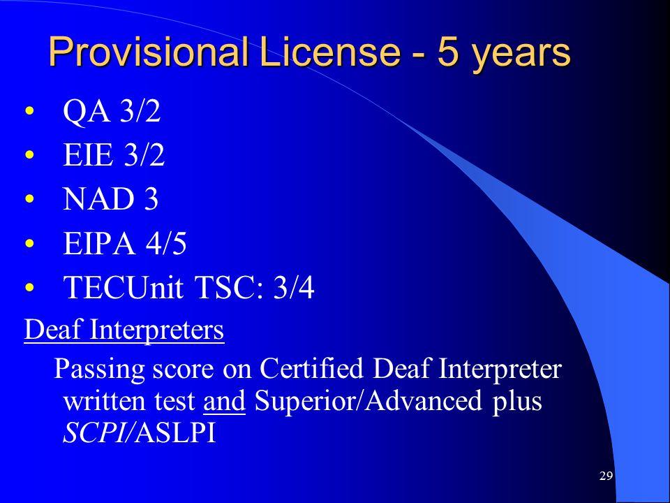 29 Provisional License - 5 years QA 3/2 EIE 3/2 NAD 3 EIPA 4/5 TECUnit TSC: 3/4 Deaf Interpreters Passing score on Certified Deaf Interpreter written test and Superior/Advanced plus SCPI/ASLPI