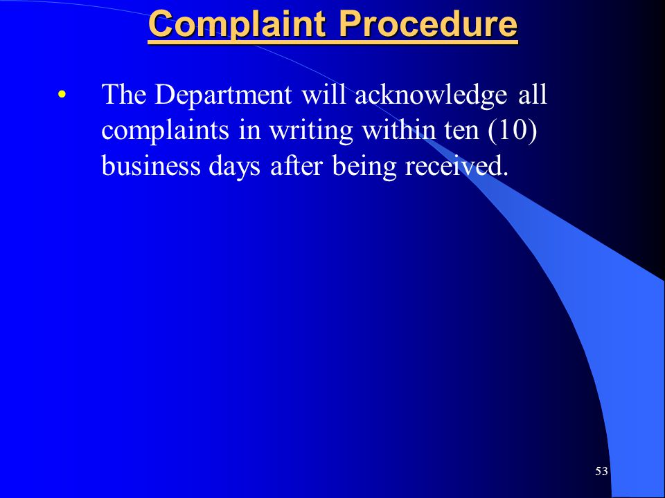53 Complaint Procedure The Department will acknowledge all complaints in writing within ten (10) business days after being received.