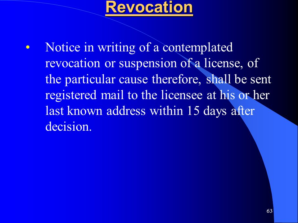 63Revocation Notice in writing of a contemplated revocation or suspension of a license, of the particular cause therefore, shall be sent registered mail to the licensee at his or her last known address within 15 days after decision.