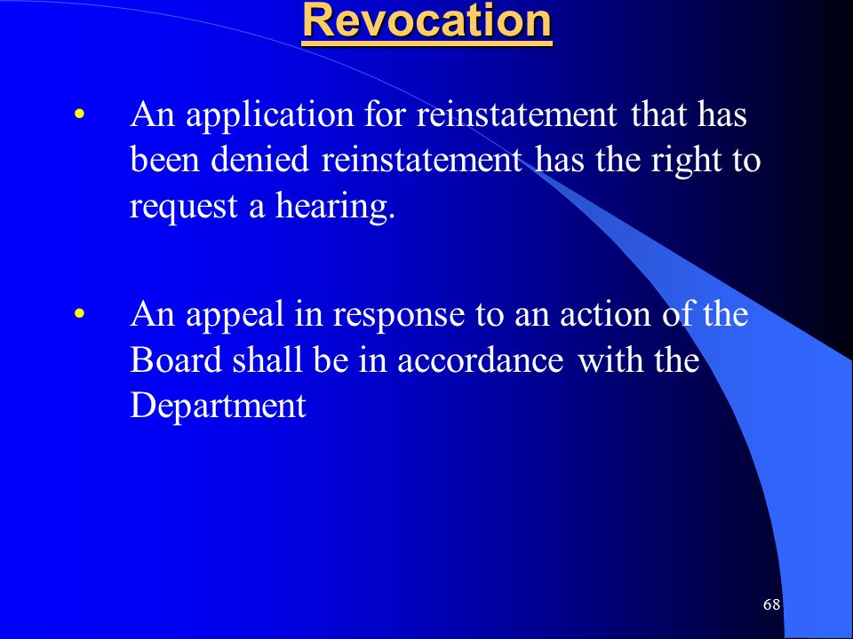 68Revocation An application for reinstatement that has been denied reinstatement has the right to request a hearing.