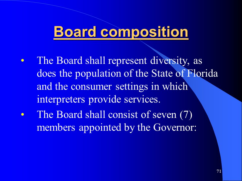 71 Board composition The Board shall represent diversity, as does the population of the State of Florida and the consumer settings in which interpreters provide services.