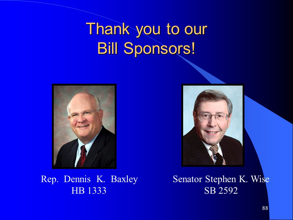 88 Thank you to our Bill Sponsors! Rep. Dennis K. Baxley HB 1333 Senator Stephen K. Wise SB 2592