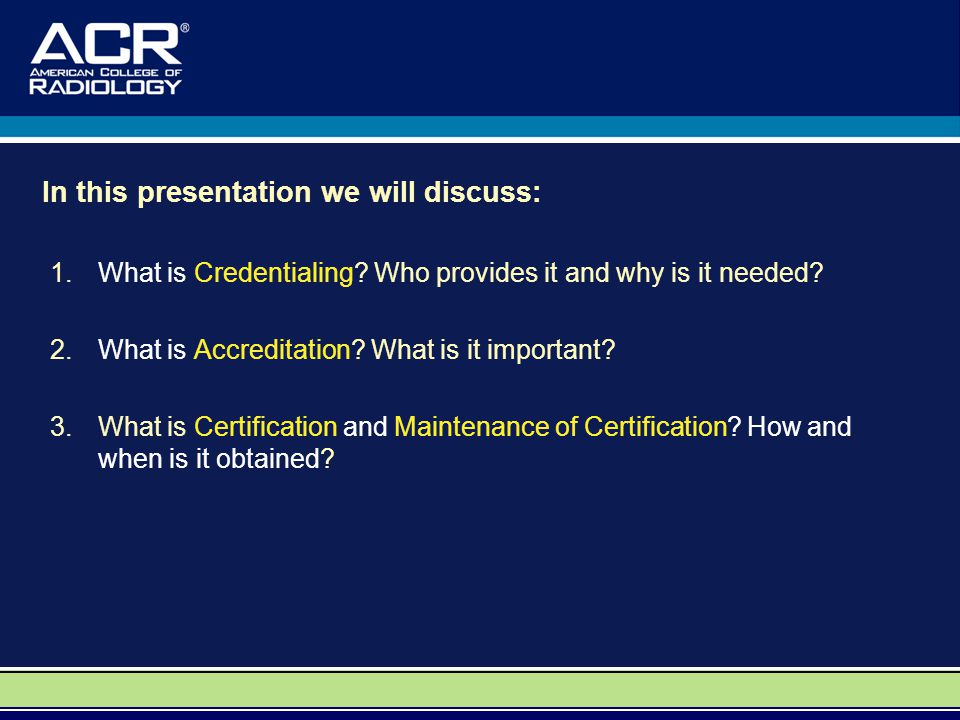 In this presentation we will discuss: 1.What is Credentialing.