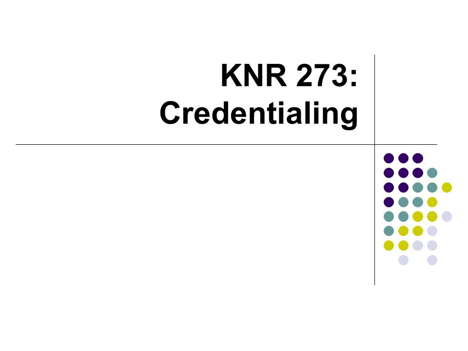 Credentialing Process where by the competency of a professional is ensured as a provider of quality services Defines minimum competence to practice What is the difference between credentialing and accreditation?