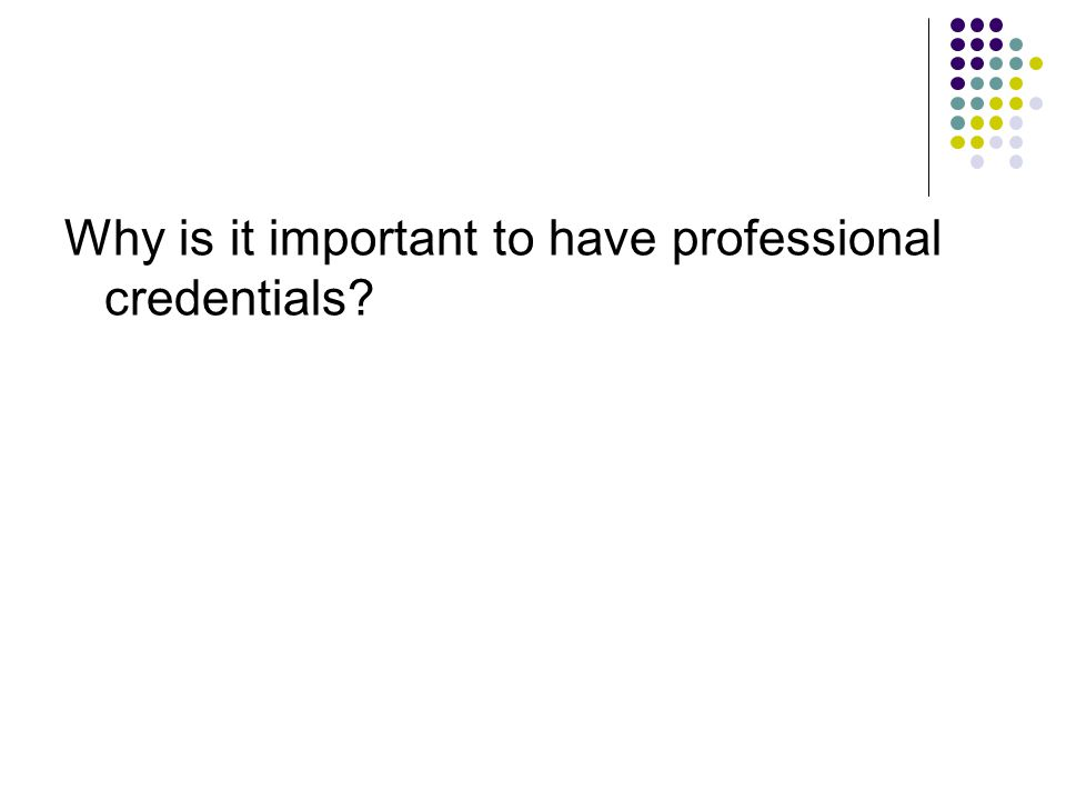 Why is it important to have professional credentials