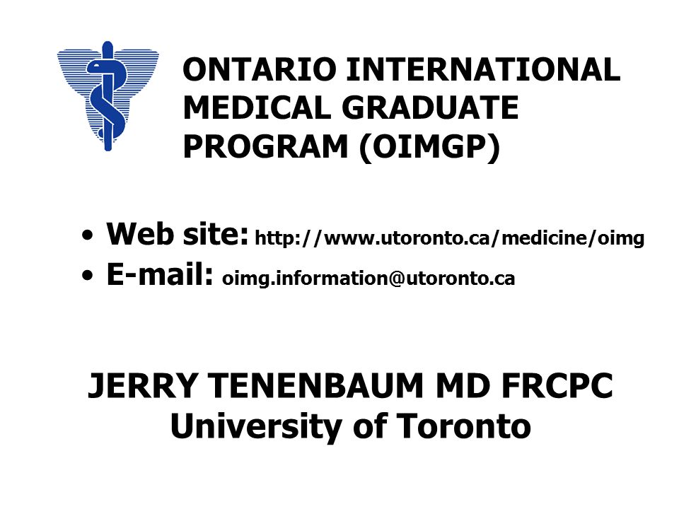 OIMGP ORIENTATION Structure 5-8 day program in April held centrally in Toronto at Faculty of Medicine Many invited speakers & facilitators Aim: To prepare OIMGs for 36 week training program in an Ontario medical school