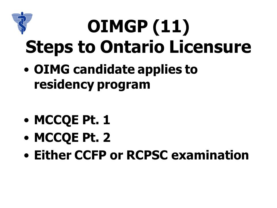 OIMGP (11) Steps to Ontario Licensure OIMG candidate applies to residency program MCCQE Pt.