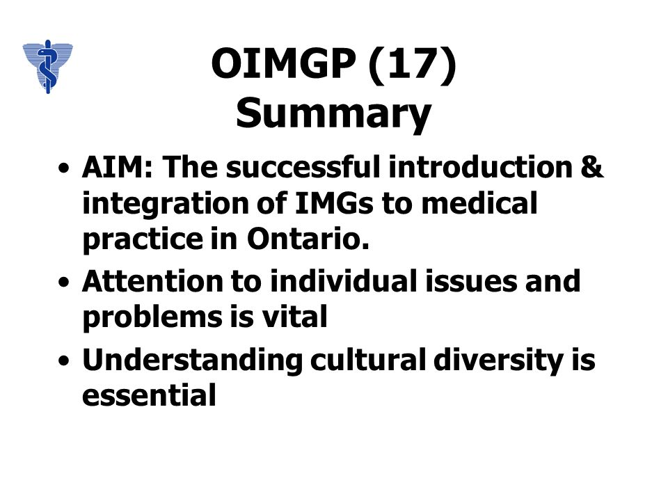 OIMGP (17) Summary AIM: The successful introduction & integration of IMGs to medical practice in Ontario.