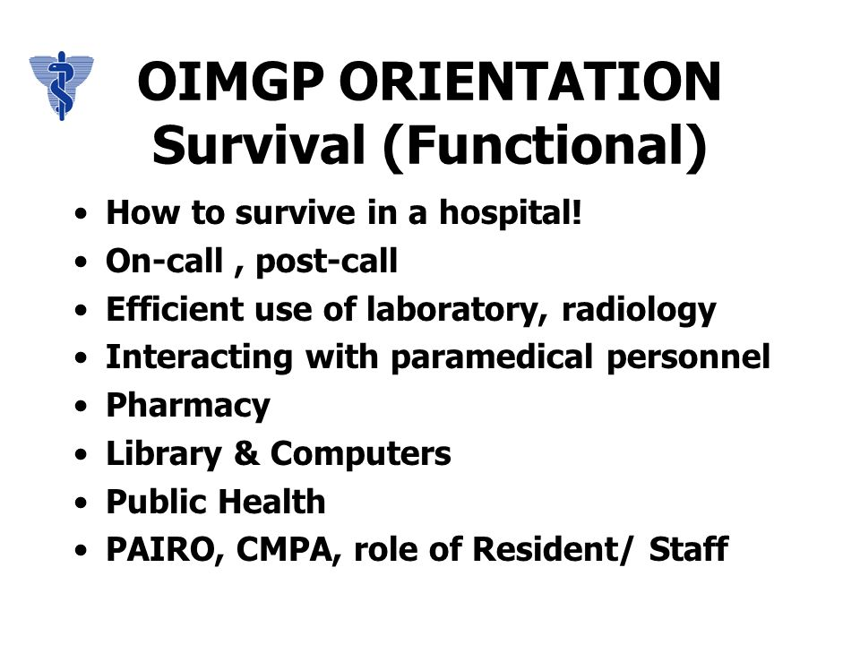 OIMGP ORIENTATION Survival (Functional) How to survive in a hospital.
