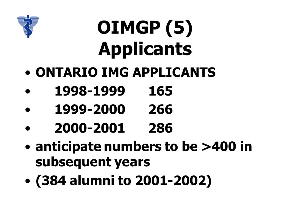 OIMGP (15) Residency Training Ontario government has certain restrictions regarding residency programs & specialties Based upon underserviced/needed specialties and areas of province requiring these specialties