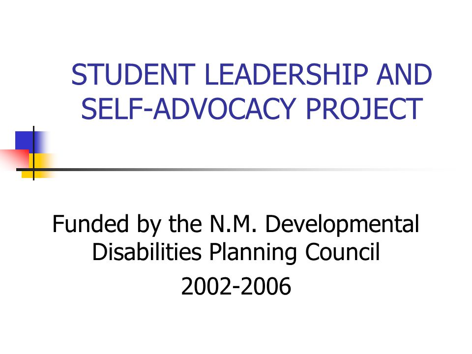 STUDENT LEADERSHIP AND SELF-ADVOCACY PROJECT Funded by the N.M. Developmental Disabilities Planning Council 2002-2006