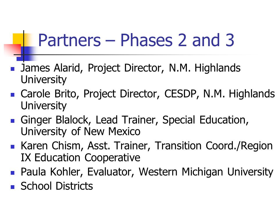 Partners – Phases 2 and 3 James Alarid, Project Director, N.M. Highlands University Carole Brito, Project Director, CESDP, N.M. Highlands University G