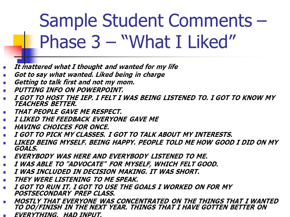 Sample Student Comments – Phase 3 – What I Liked It mattered what I thought and wanted for my life Got to say what wanted.