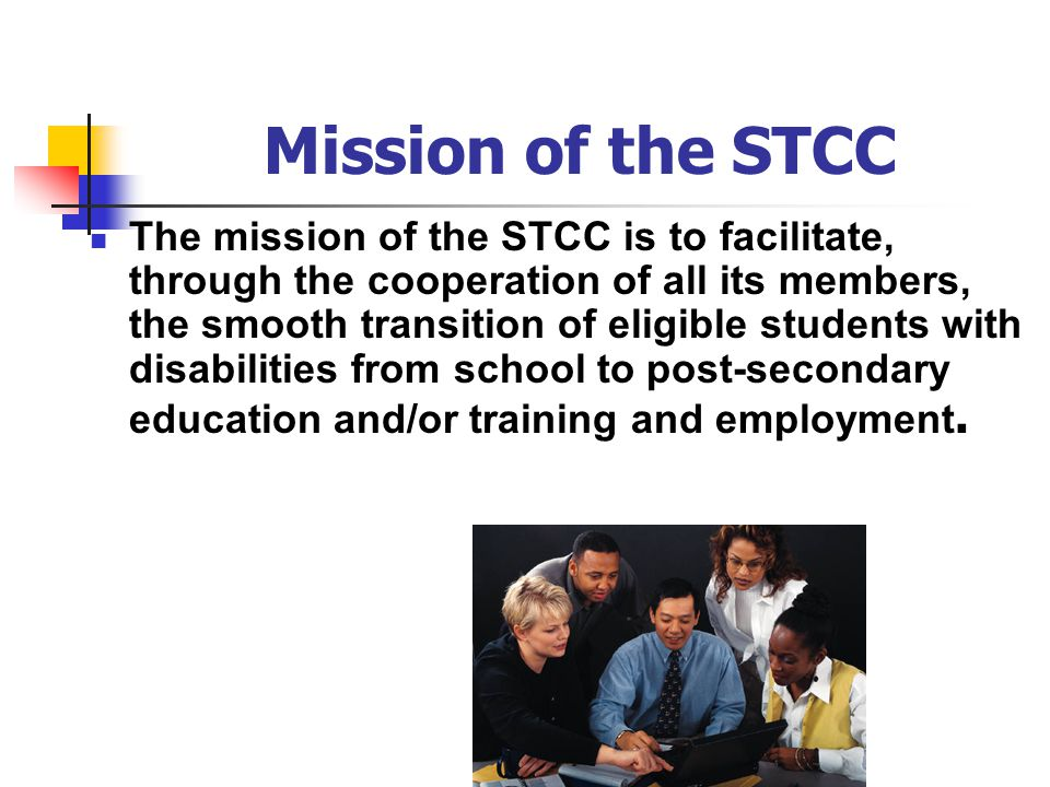 Mission of the STCC The mission of the STCC is to facilitate, through the cooperation of all its members, the smooth transition of eligible students w
