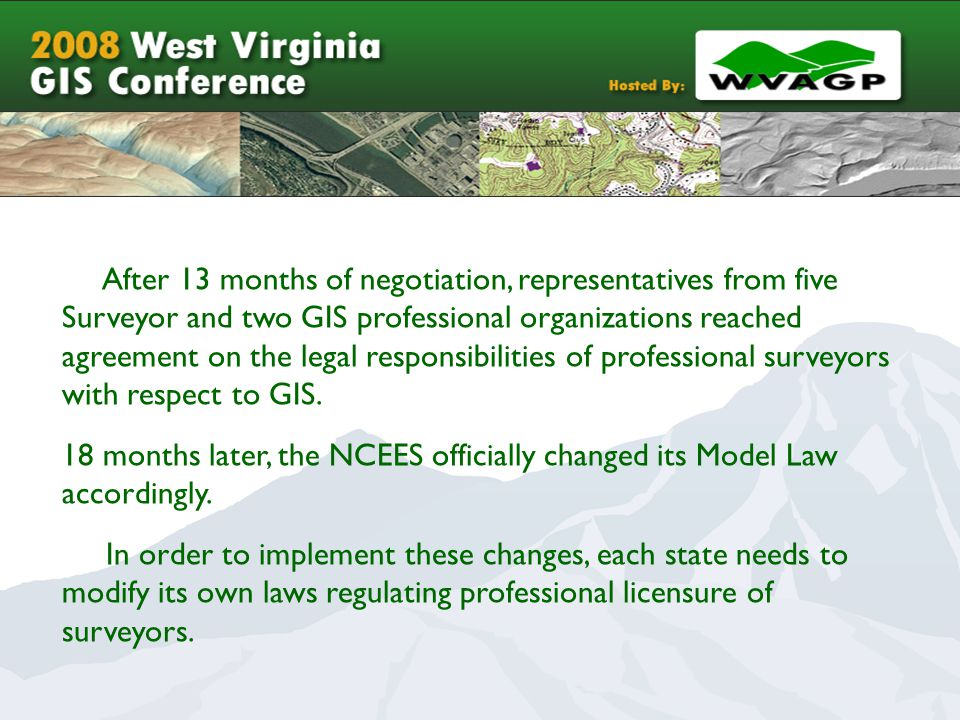 Time Line 2002/2003 Made Recommendations GIS data and products need a clear disclaimer GIS professionals should at a minimum be certified We should change state law to reflect national model law Legislation will require more time to develop (skip 2003 legislative session)