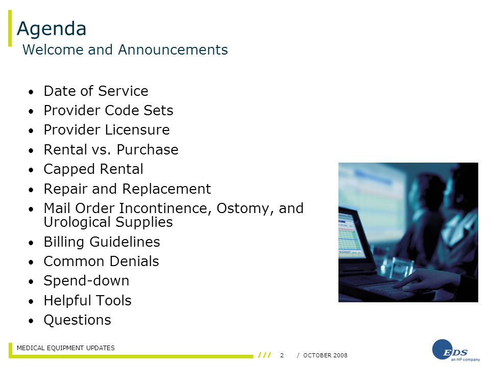 MEDICAL EQUIPMENT UPDATES 2/ OCTOBER 2008 Agenda Date of Service Provider Code Sets Provider Licensure Rental vs.