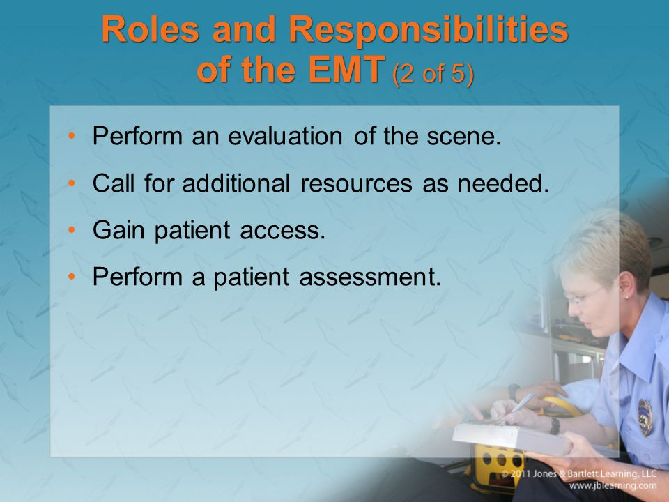 Roles and Responsibilities of the EMT (2 of 5) Perform an evaluation of the scene.